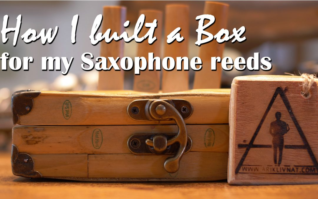 How I built a Box For My Saxophone Reeds